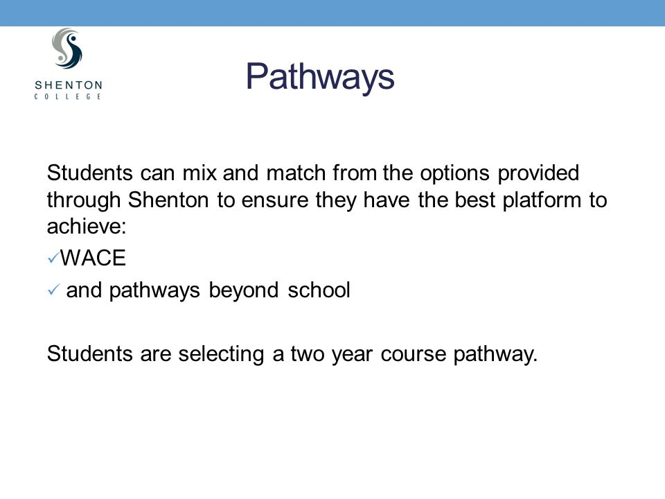 Pathways Students can mix and match from the options provided through Shenton to ensure they have the best platform to achieve: