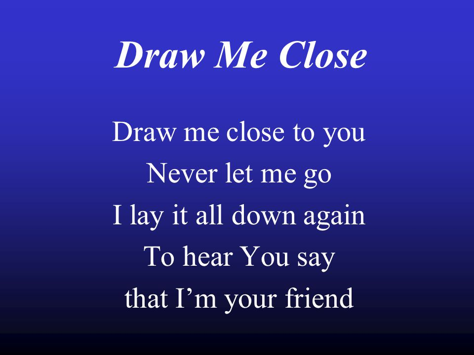 Draw Me Close Draw Me Close To You Never Let Me Go Ppt Video