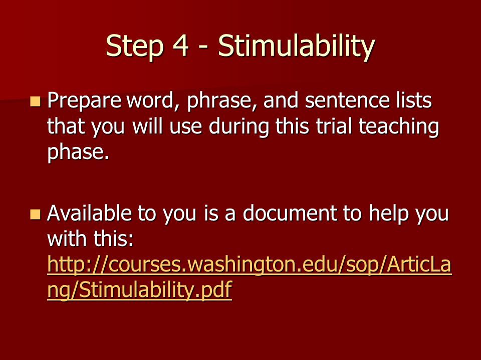Step 4 - Stimulability Prepare word, phrase, and sentence lists that you will use during this trial teaching phase.