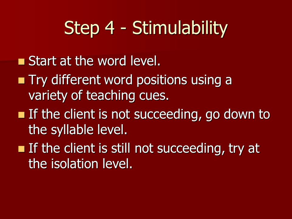 Step 4 - Stimulability Start at the word level.