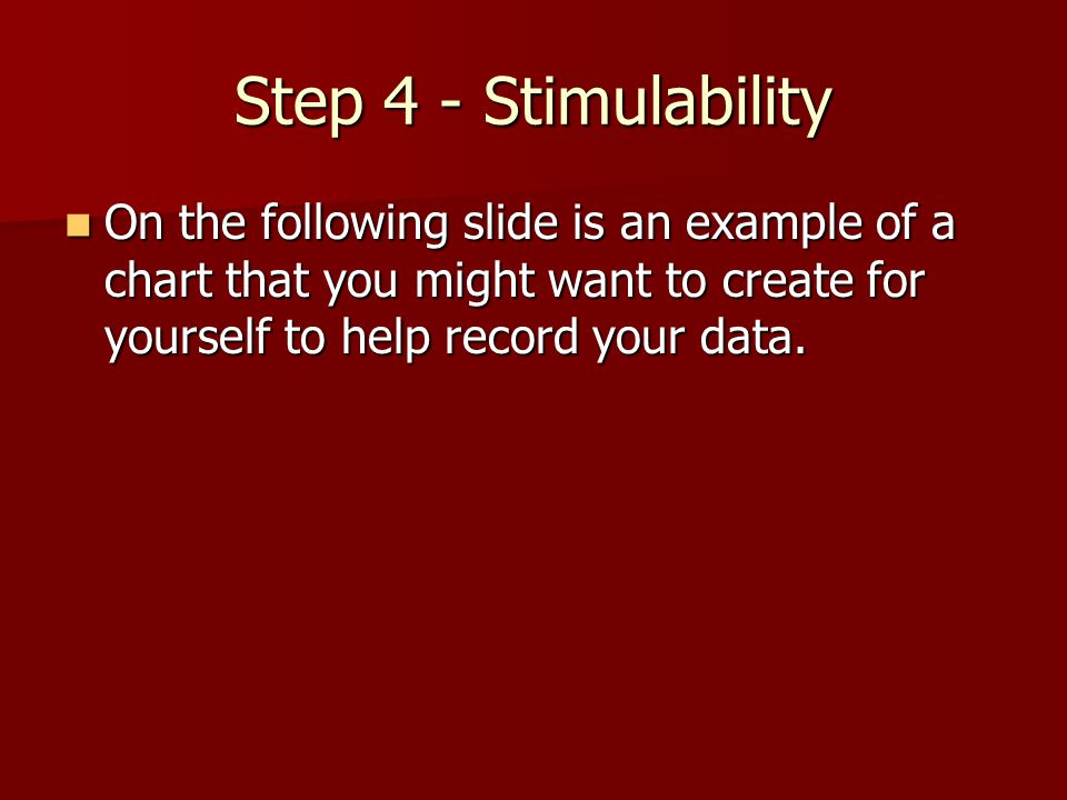 Step 4 - Stimulability On the following slide is an example of a chart that you might want to create for yourself to help record your data.