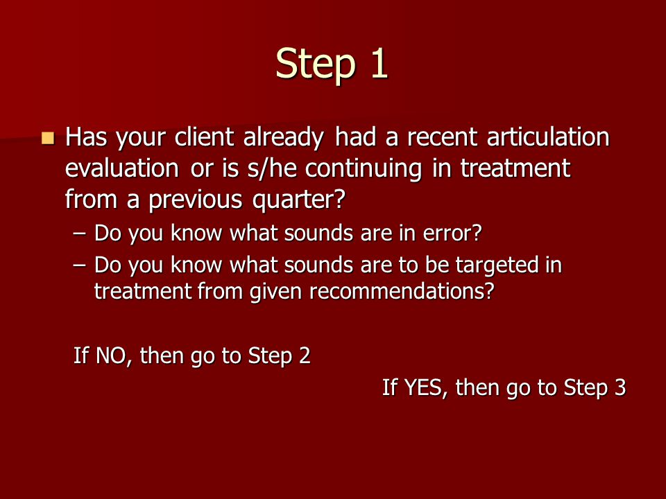 Step 1 Has your client already had a recent articulation evaluation or is s/he continuing in treatment from a previous quarter