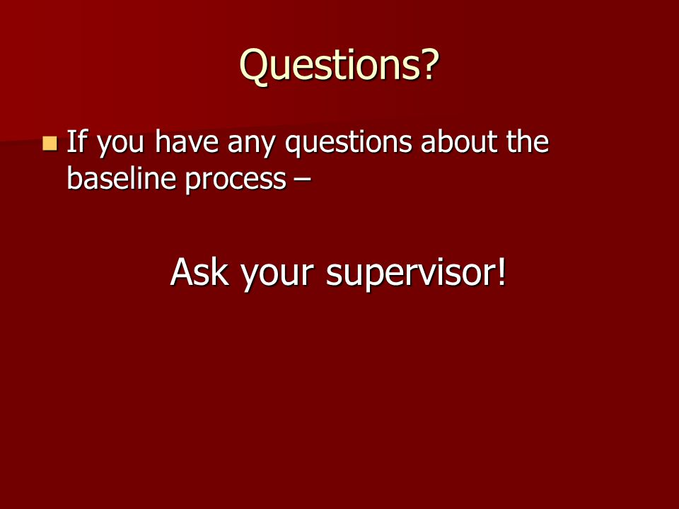 Questions Ask your supervisor!