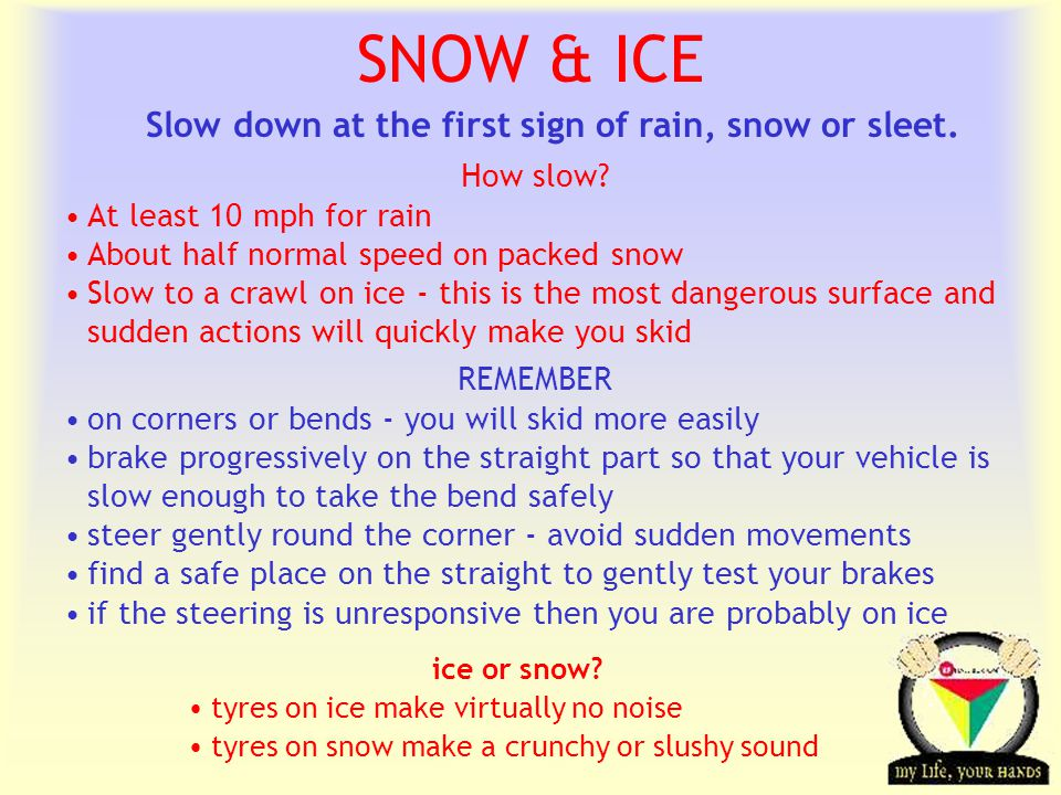 Slow down at the first sign of rain, snow or sleet.