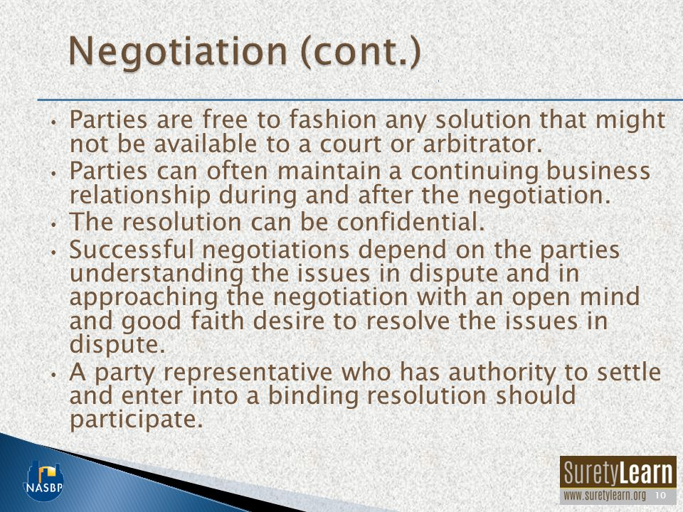 Negotiation (cont.) Parties are free to fashion any solution that might not be available to a court or arbitrator.