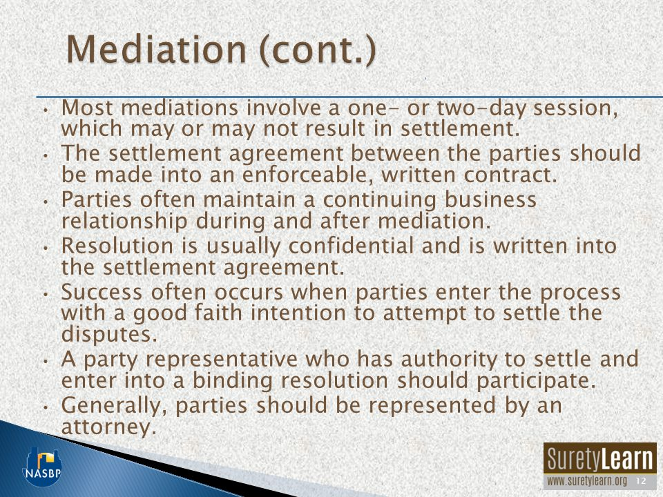Mediation (cont.) Most mediations involve a one- or two-day session, which may or may not result in settlement.