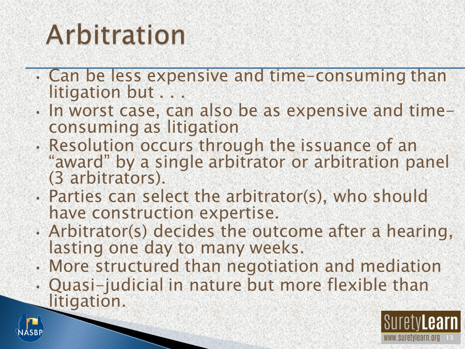 Arbitration Can be less expensive and time-consuming than litigation but