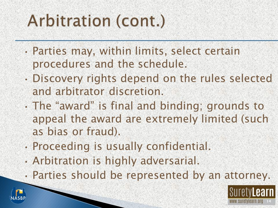Arbitration (cont.) Parties may, within limits, select certain procedures and the schedule.