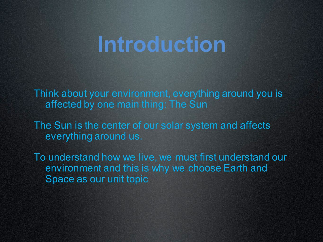 Introduction Think about your environment, everything around you is affected by one main thing: The Sun.