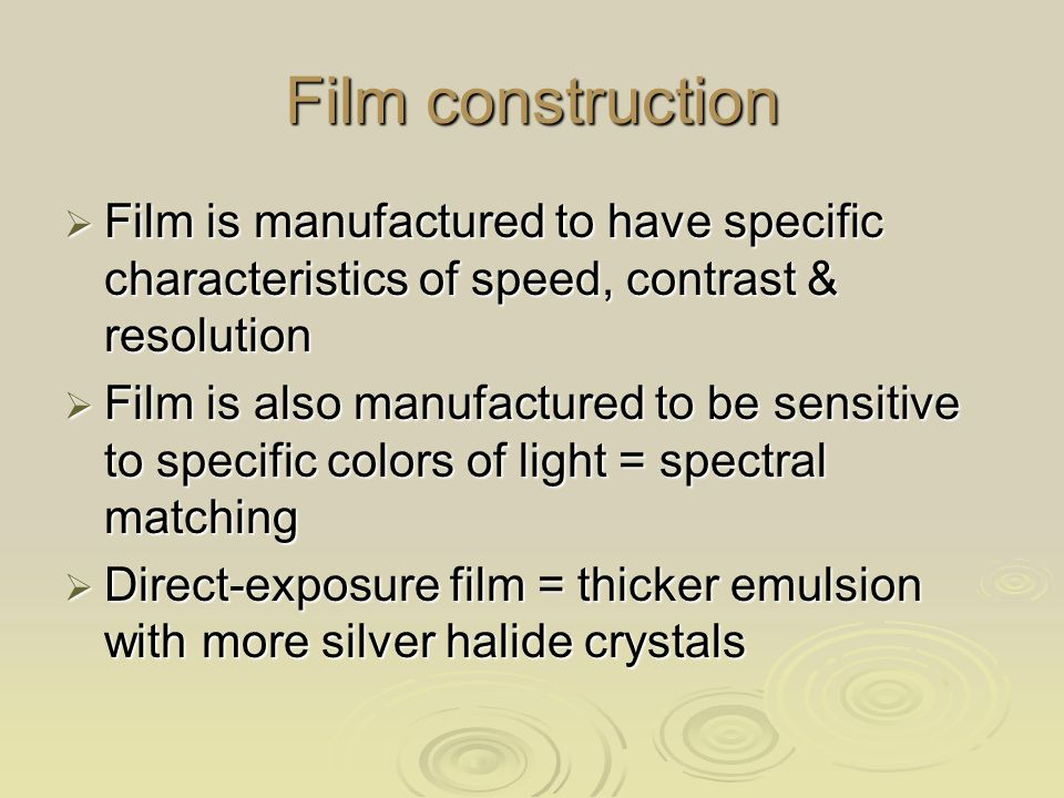Film construction Film is manufactured to have specific characteristics of speed, contrast & resolution.