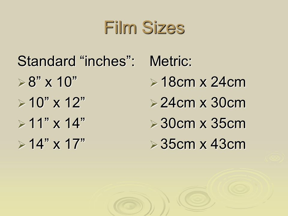 Film Sizes Standard inches : 8 x 10 10 x 12 11 x 14 14 x 17