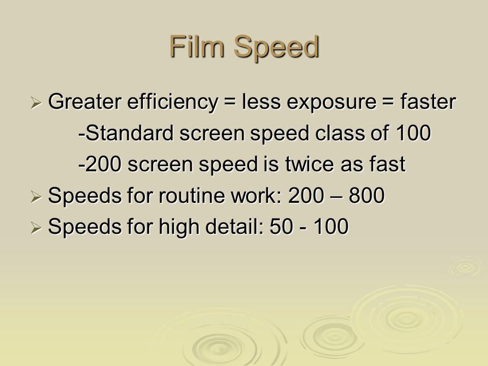 Film Speed Greater efficiency = less exposure = faster