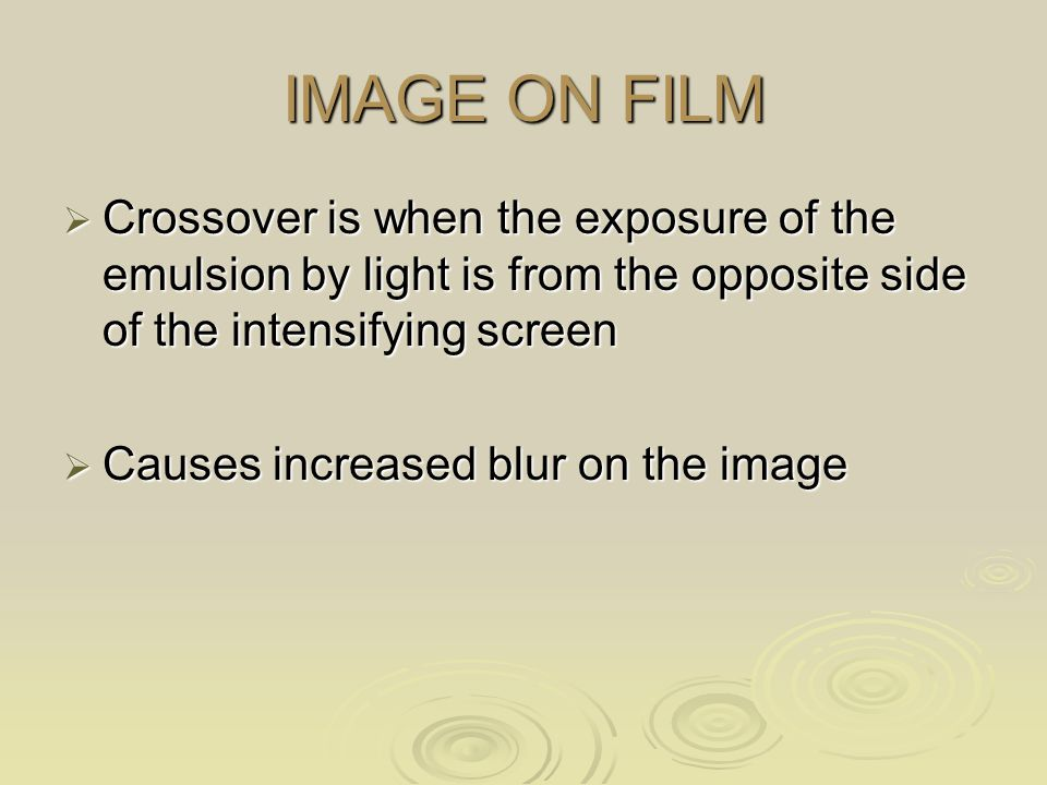 IMAGE ON FILM Crossover is when the exposure of the emulsion by light is from the opposite side of the intensifying screen.