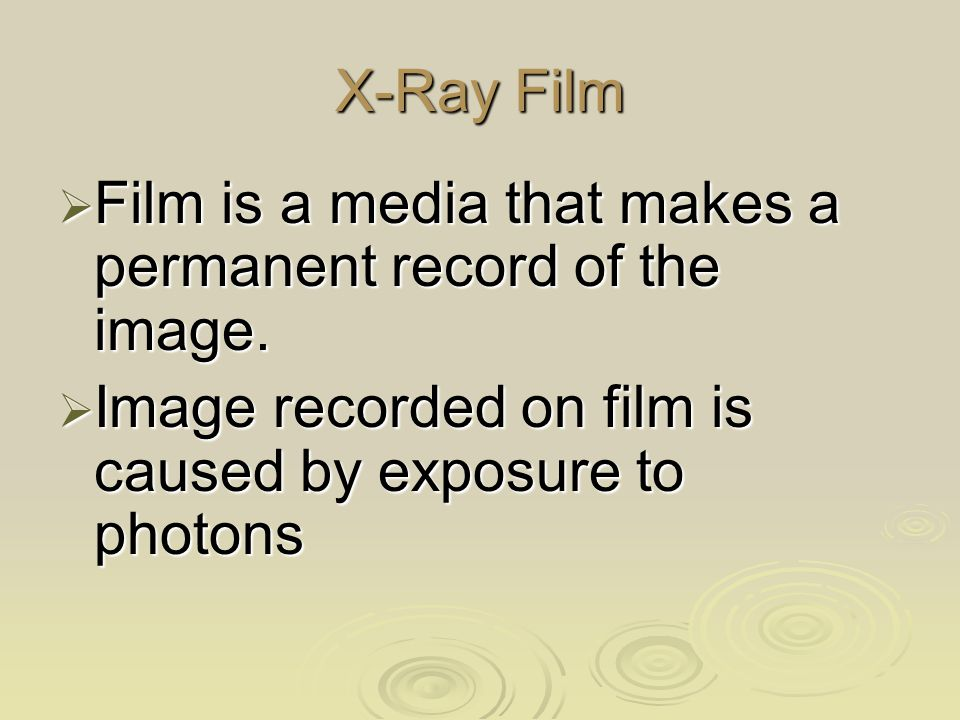 X-Ray Film Film is a media that makes a permanent record of the image.