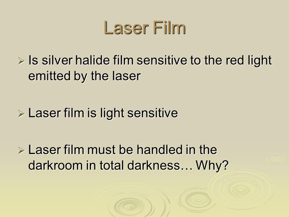 Laser Film Is silver halide film sensitive to the red light emitted by the laser. Laser film is light sensitive.