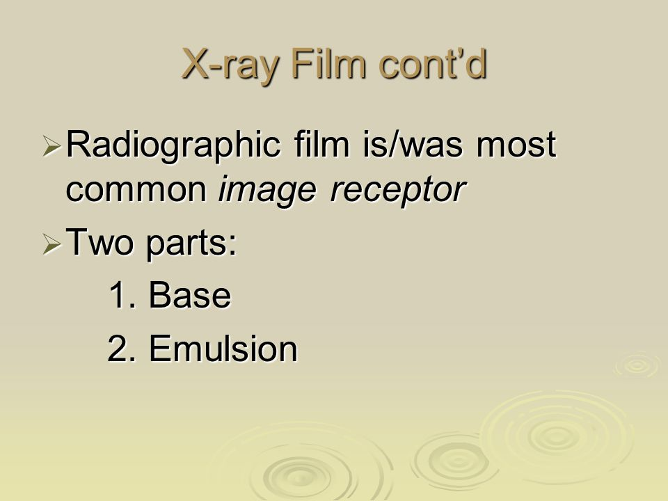 X-ray Film cont'd Radiographic film is/was most common image receptor