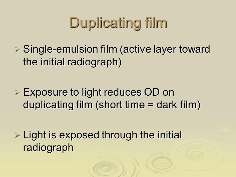 Duplicating film Single-emulsion film (active layer toward the initial radiograph)