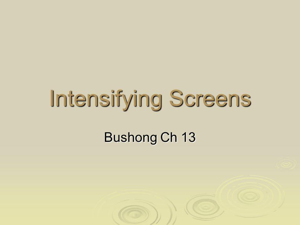 Intensifying Screens Bushong Ch 13