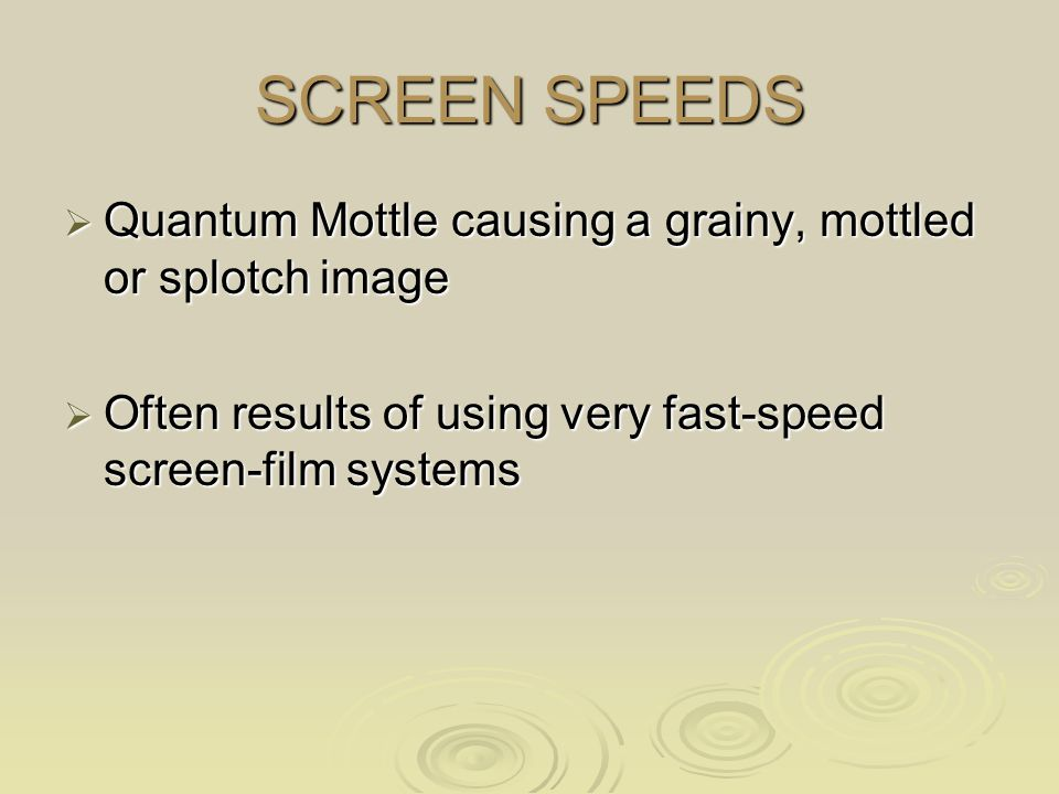 SCREEN SPEEDS Quantum Mottle causing a grainy, mottled or splotch image.