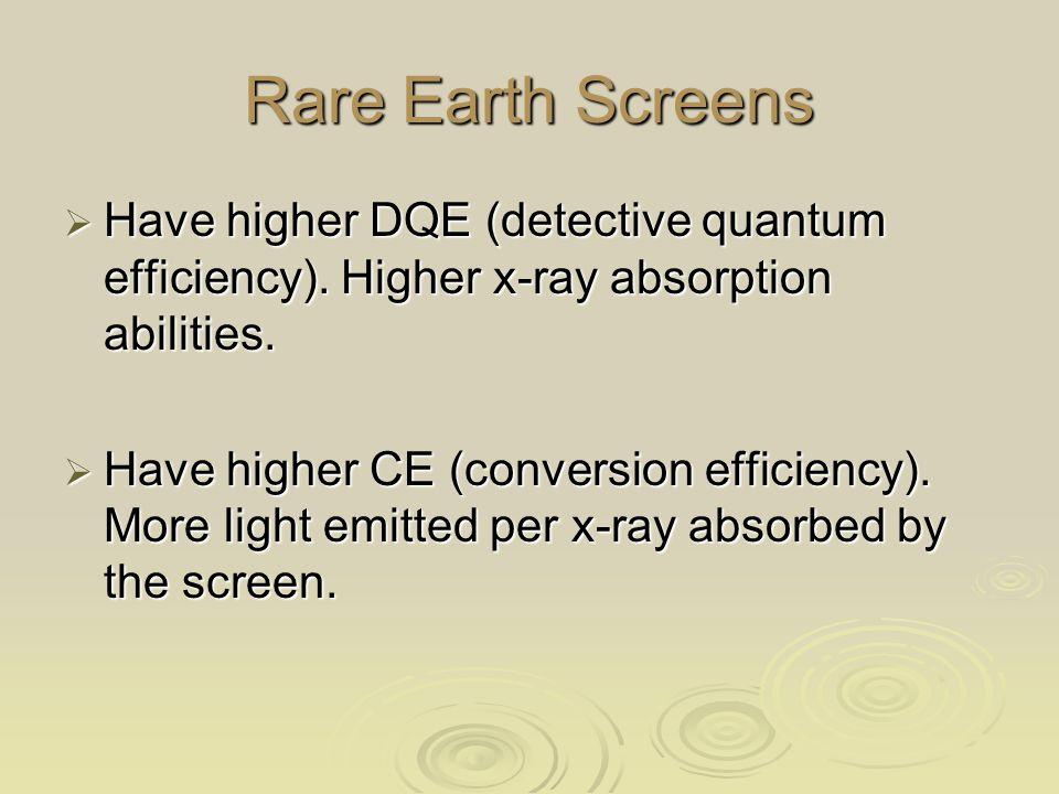 Rare Earth Screens Have higher DQE (detective quantum efficiency). Higher x-ray absorption abilities.