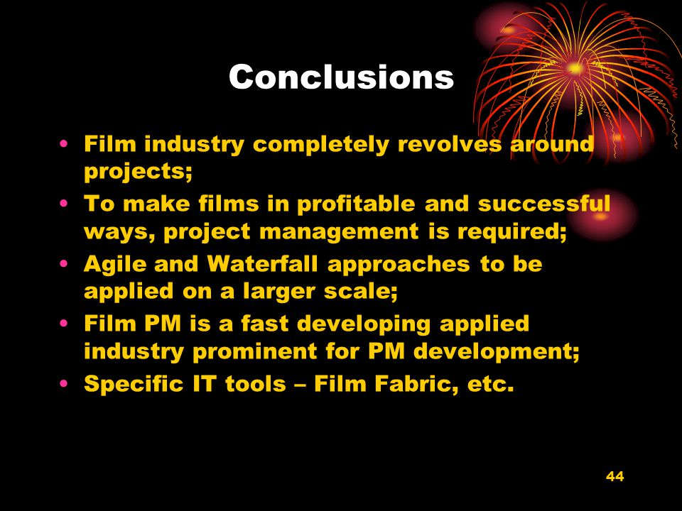 Conclusions Film industry completely revolves around projects;
