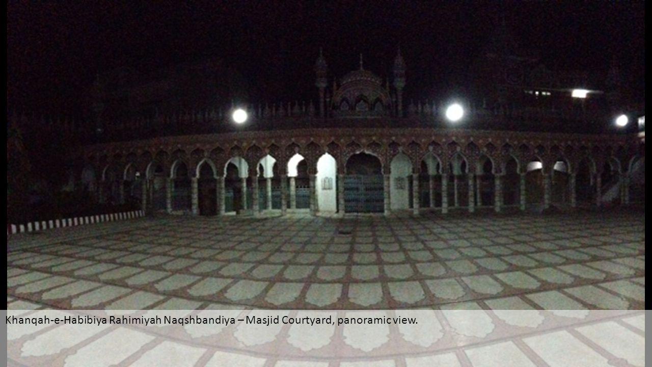Khanqah-e-Habibiya Rahimiyah Naqshbandiya – Masjid Courtyard, panoramic view.