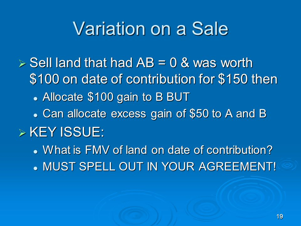 Variation on a Sale Sell land that had AB = 0 & was worth $100 on date of contribution for $150 then.