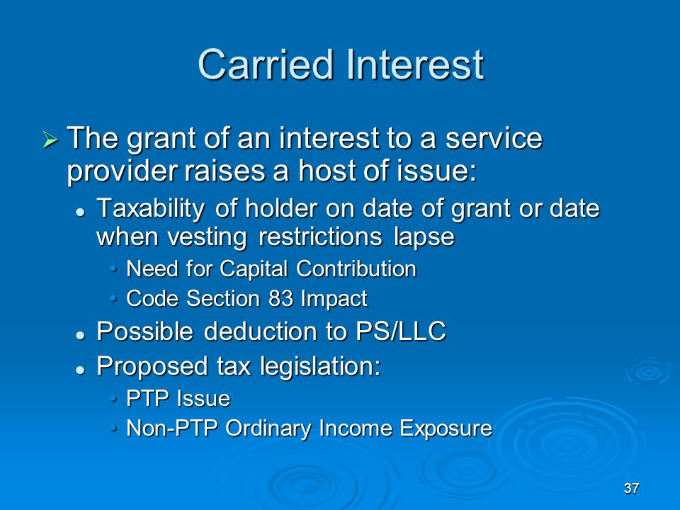 Carried Interest The grant of an interest to a service provider raises a host of issue: