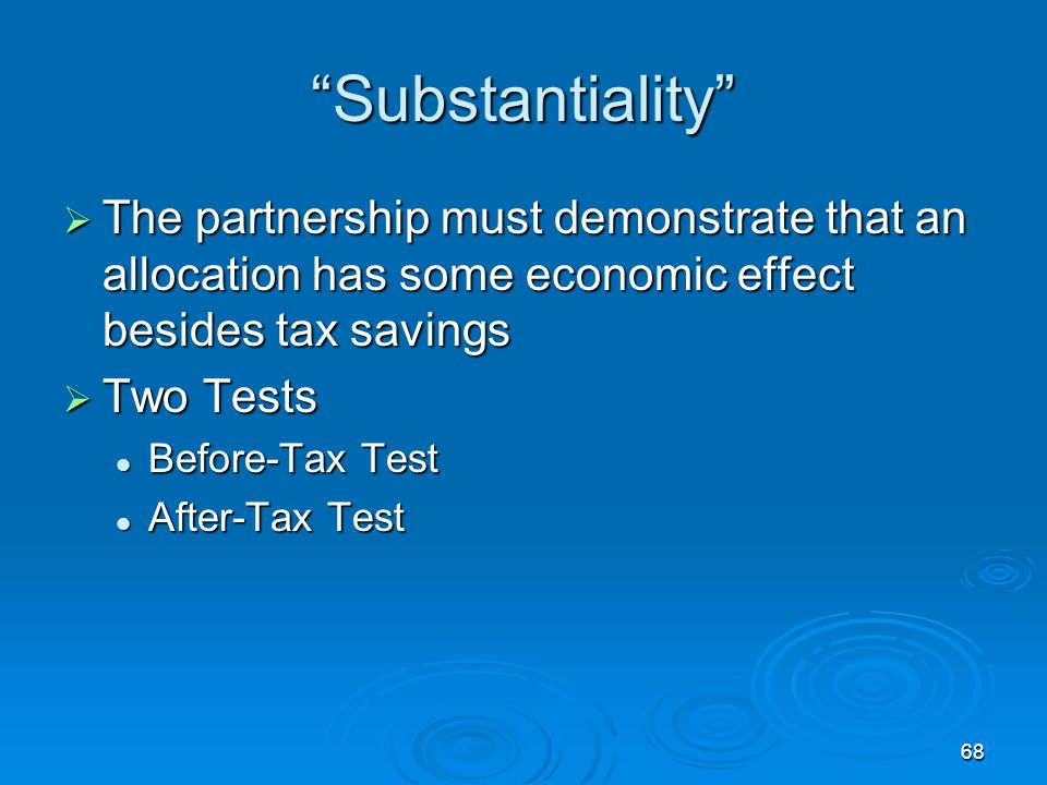 Substantiality The partnership must demonstrate that an allocation has some economic effect besides tax savings.