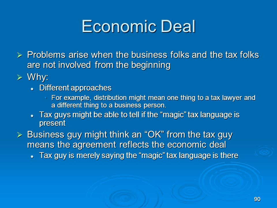 Economic Deal Problems arise when the business folks and the tax folks are not involved from the beginning.