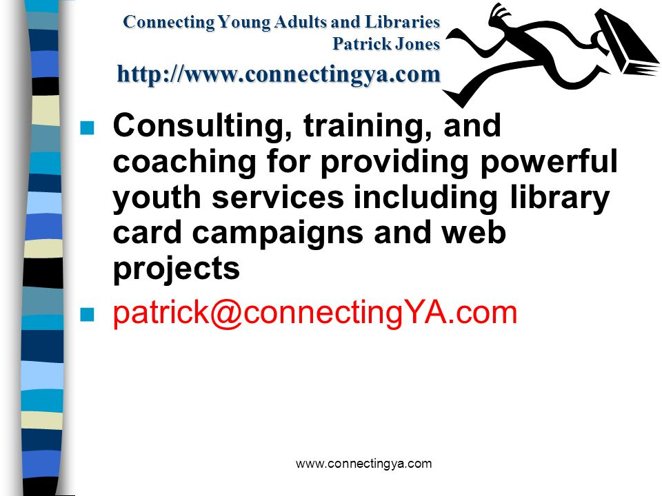 Connecting Young Adults and Libraries Patrick Jones http://www