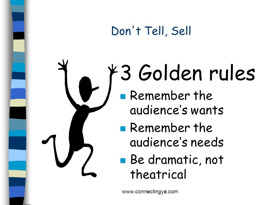 3 Golden rules Remember the audience's wants