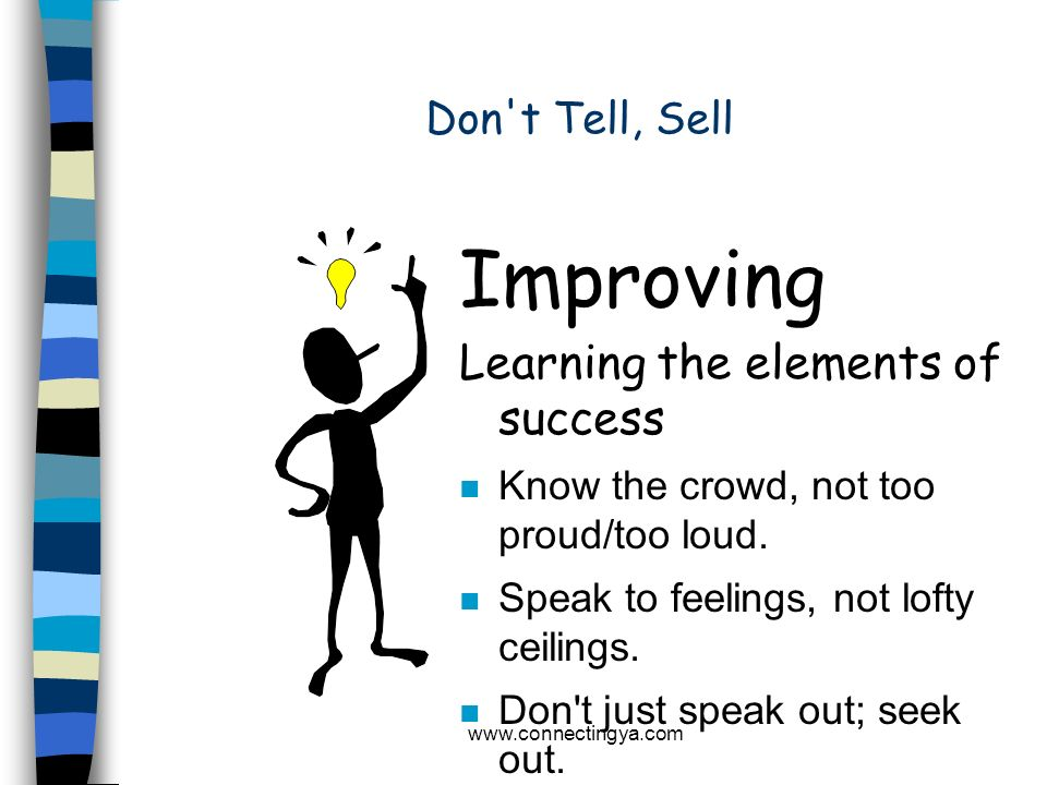 Improving Learning the elements of success Don t Tell, Sell