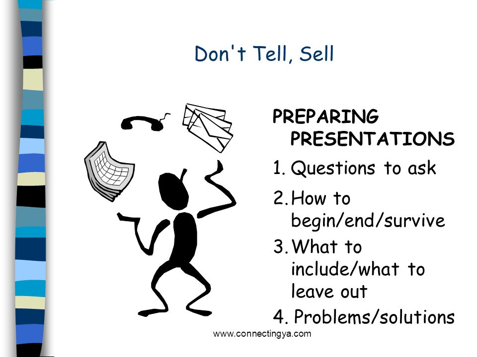 Don t Tell, Sell PREPARING PRESENTATIONS 1. Questions to ask