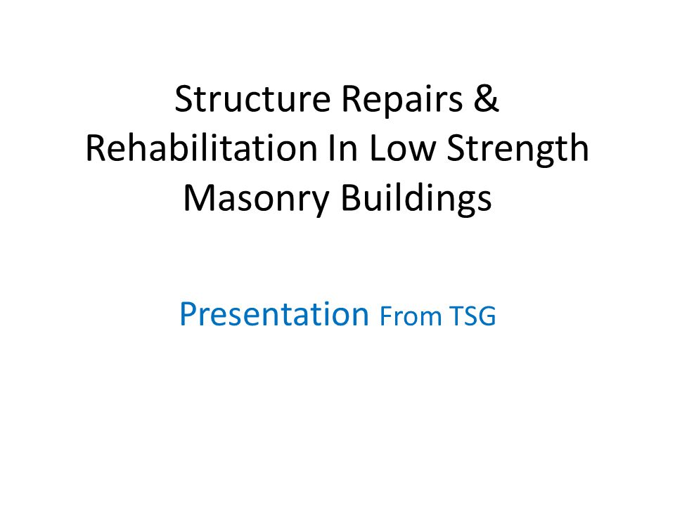 Structure Repairs & Rehabilitation In Low Strength Masonry Buildings