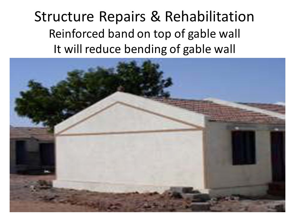 Structure Repairs & Rehabilitation Reinforced band on top of gable wall It will reduce bending of gable wall