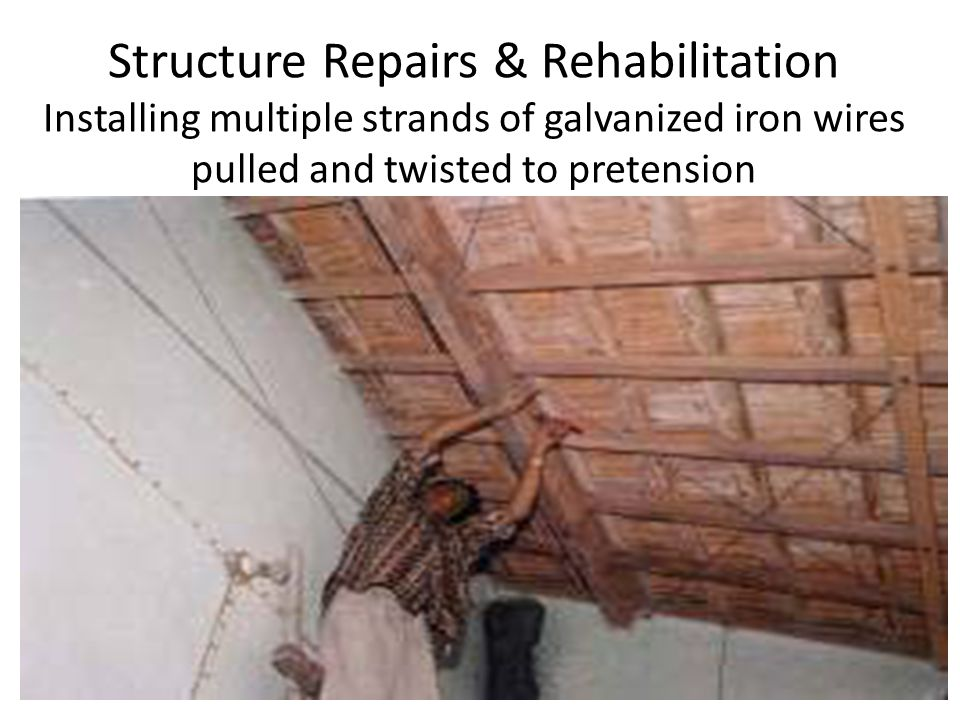 Structure Repairs & Rehabilitation Installing multiple strands of galvanized iron wires pulled and twisted to pretension