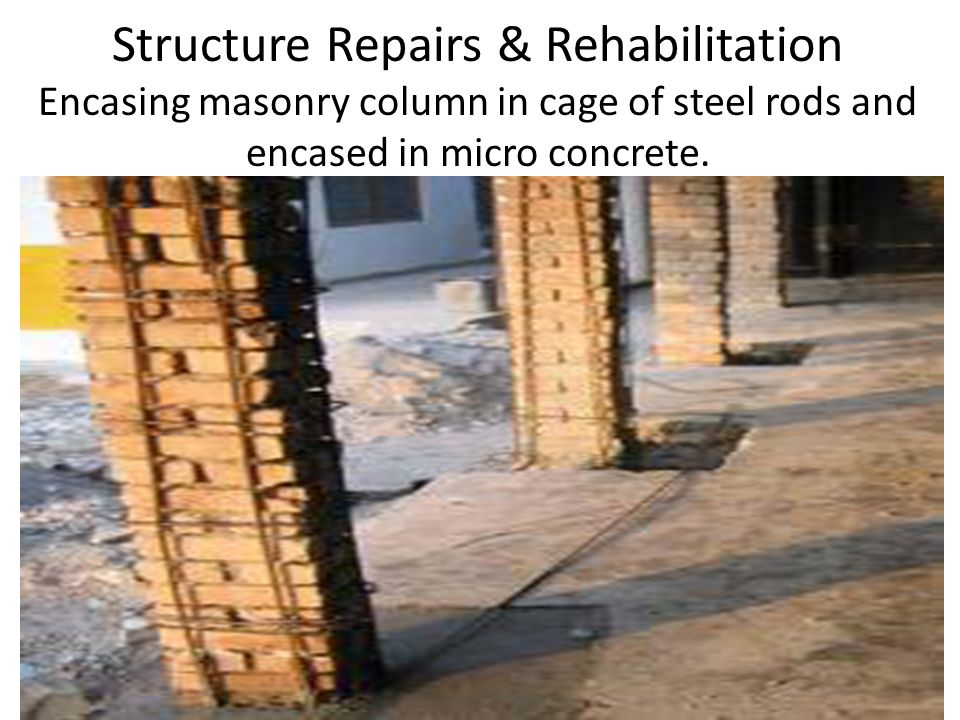 Structure Repairs & Rehabilitation Encasing masonry column in cage of steel rods and encased in micro concrete.