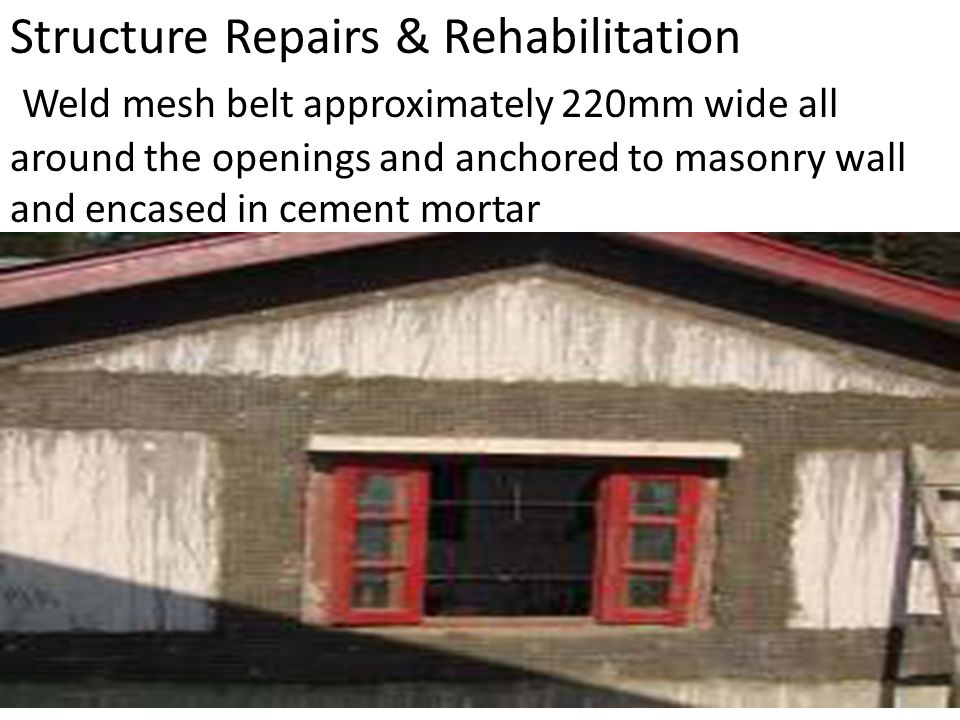 Structure Repairs & Rehabilitation Weld mesh belt approximately 220mm wide all around the openings and anchored to masonry wall and encased in cement mortar