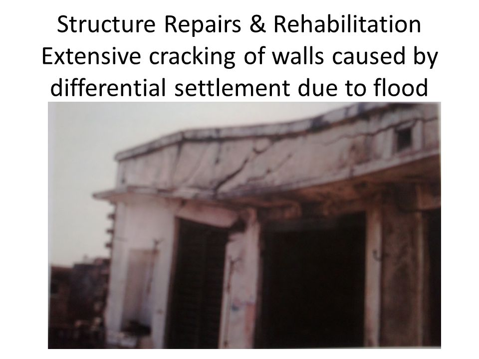 Structure Repairs & Rehabilitation Extensive cracking of walls caused by differential settlement due to flood