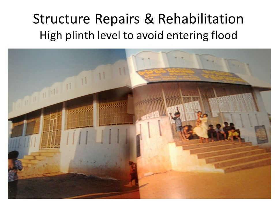 Structure Repairs & Rehabilitation High plinth level to avoid entering flood