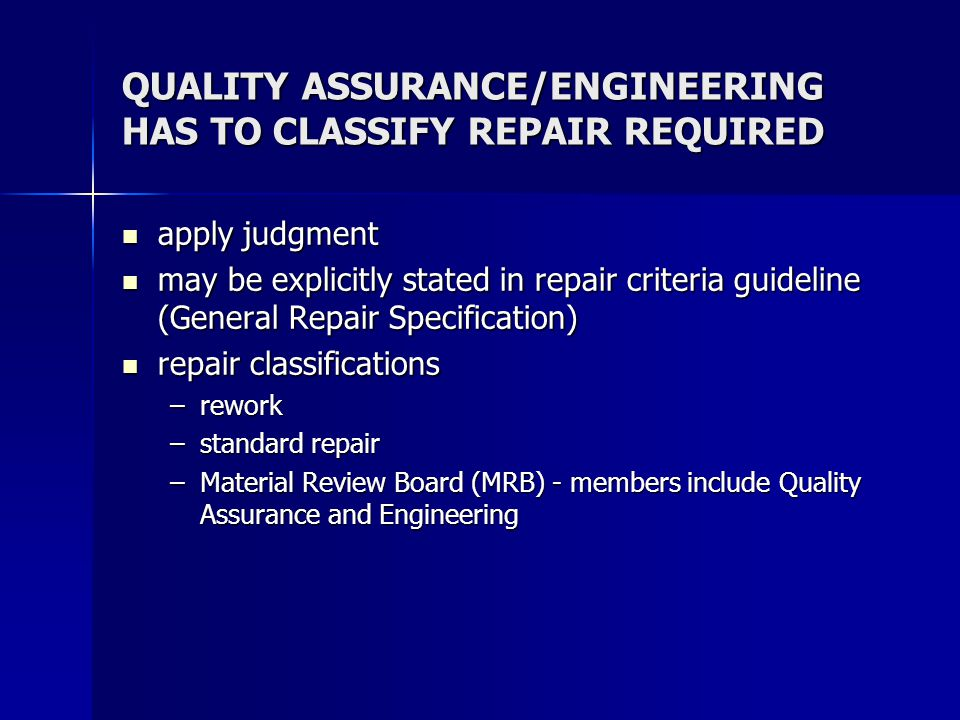QUALITY ASSURANCE/ENGINEERING HAS TO CLASSIFY REPAIR REQUIRED