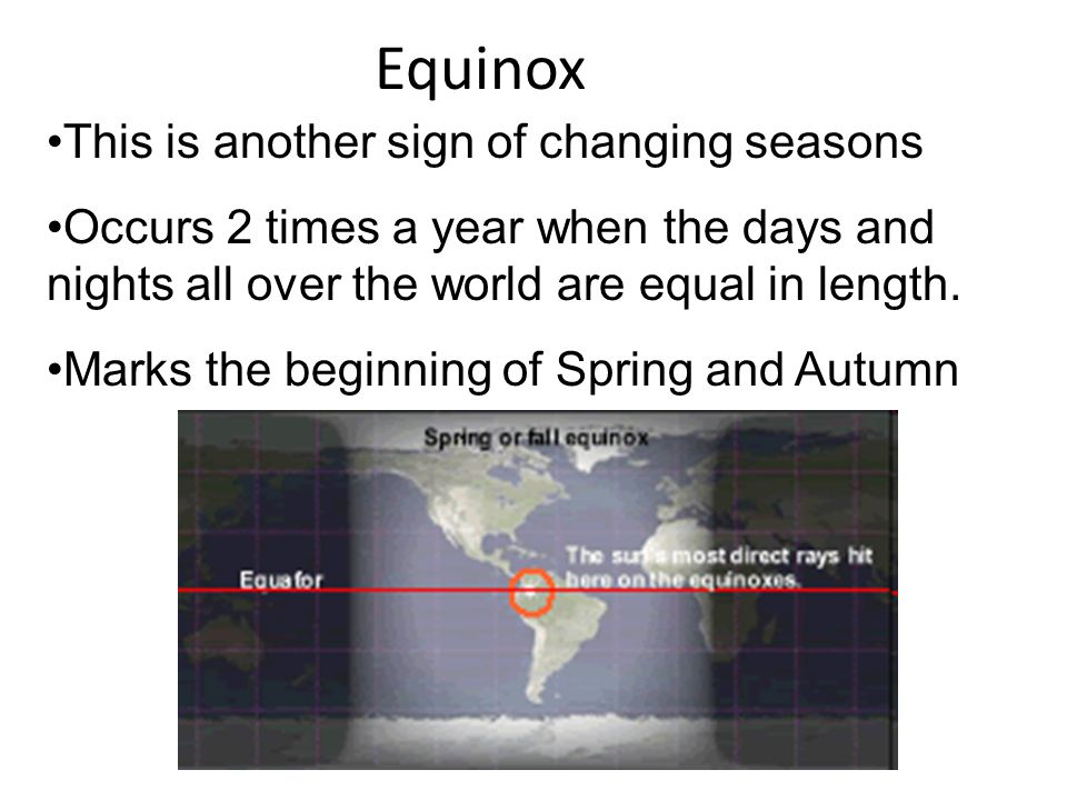 Equinox This is another sign of changing seasons