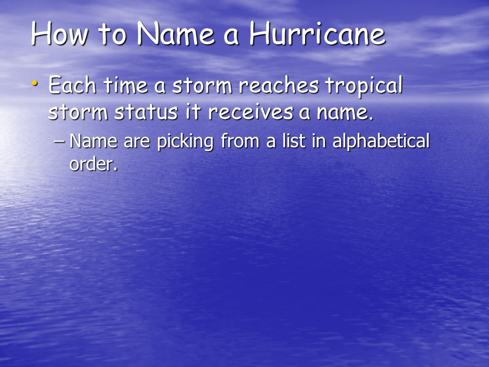 How to Name a Hurricane Each time a storm reaches tropical storm status it receives a name.