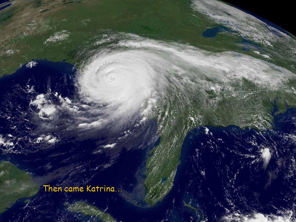 Then came Katrina…