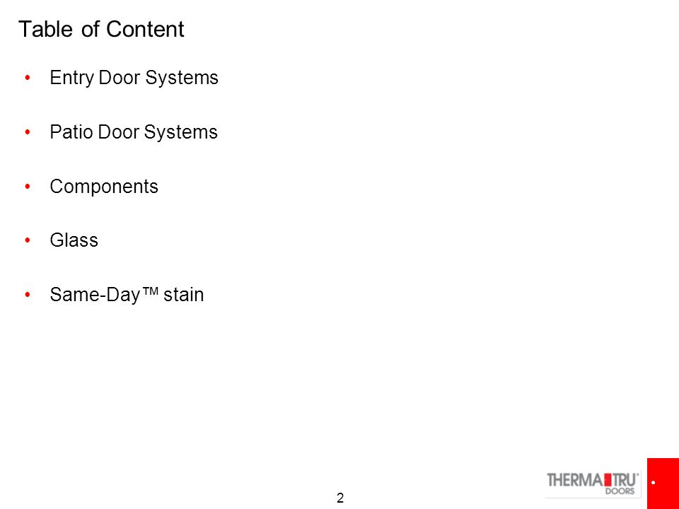 Table of Content Entry Door Systems Patio Door Systems Components