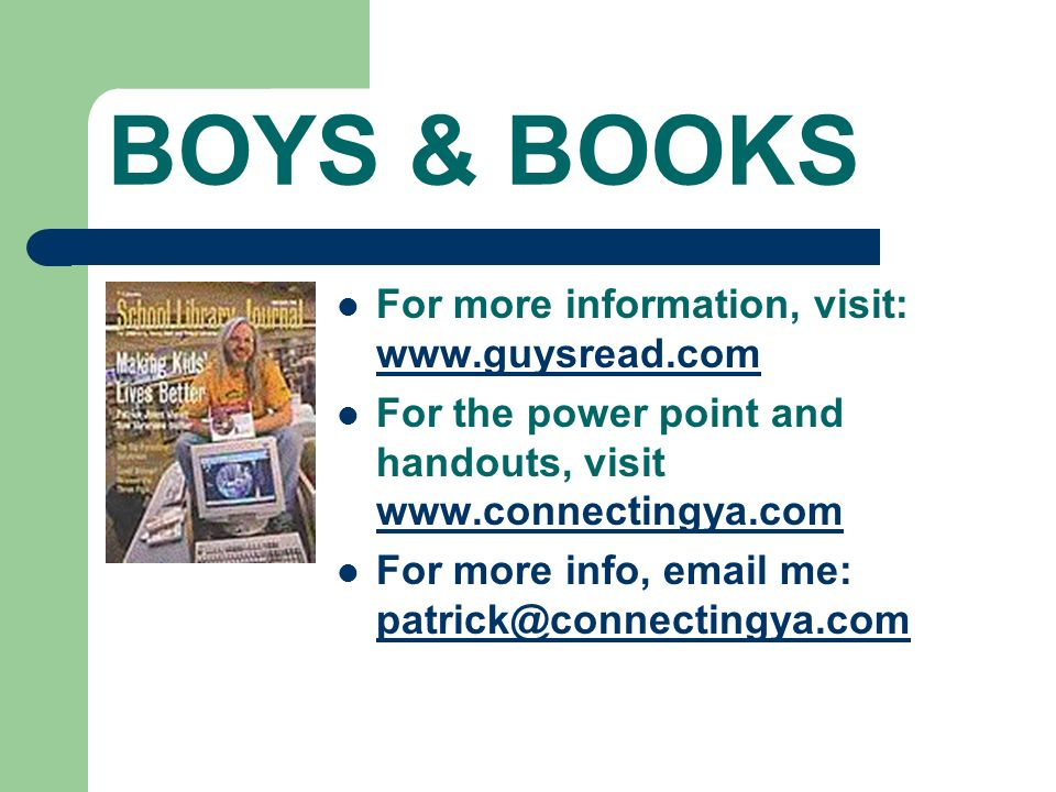 BOYS & BOOKS For more information, visit: www.guysread.com