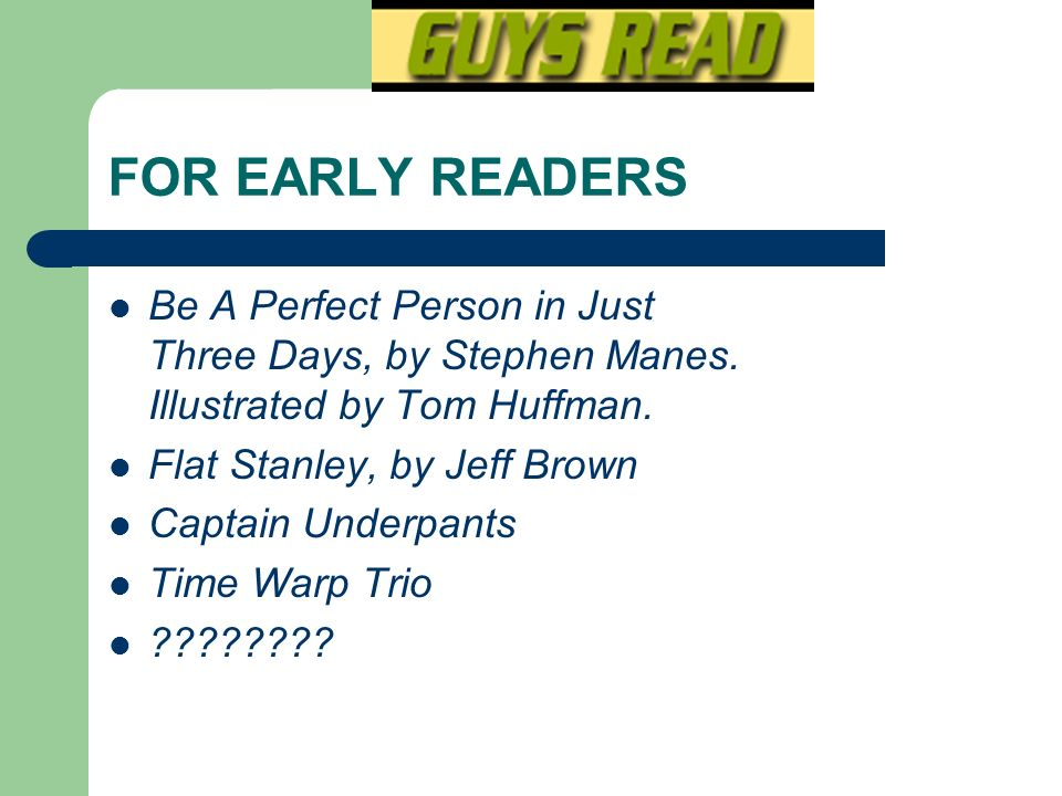 FOR EARLY READERS Be A Perfect Person in Just Three Days, by Stephen Manes. Illustrated by Tom Huffman.