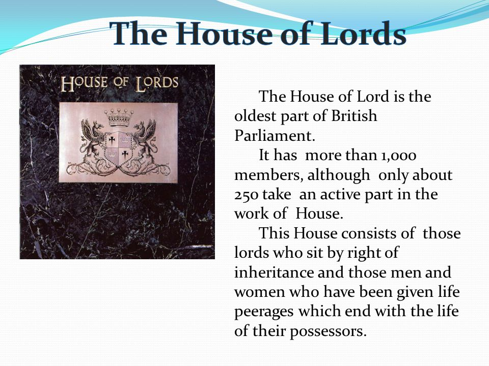 The House of Lords The House of Lord is the oldest part of British Parliament.