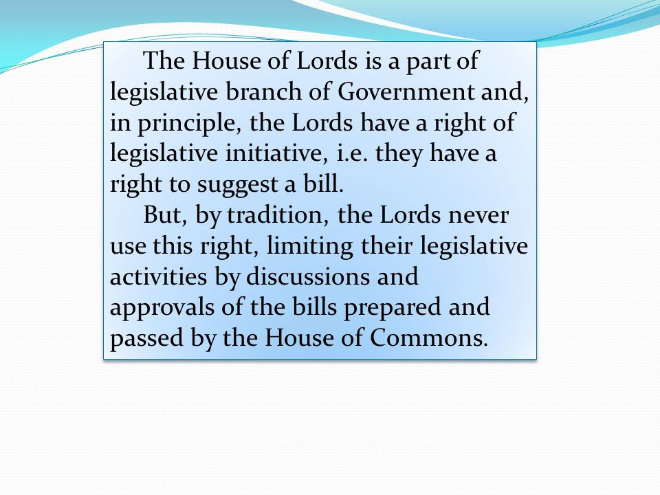 The House of Lords is a part of legislative branch of Government and, in principle, the Lords have a right of legislative initiative, i.e. they have a right to suggest a bill.